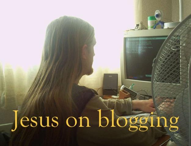 Jesus on blogging